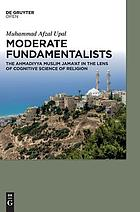 Moderate fundamentalists : the Ahmadiyya Muslim Jama'at in the lens of cognitive science of religion