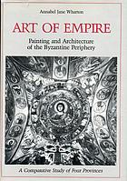 Art of empire : painting and architecture of the Byzantine periphery : a comparative study of four provinces