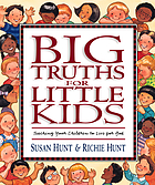 Big truths for little kids : teaching your children to live for God