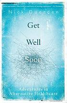 Get well soon : adventures in alternative healthcare