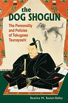 The Dog Shogun : the personality and policies of Tokugawa Tsunayoshi