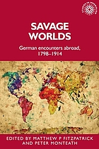Savage worlds : German encounters abroad, 1798-1914