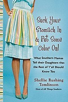 Suck your stomach in & put some color on : what southern mamas tell their daughters that the rest of y'all should know too