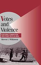 Votes and violence : electoral competition and ethnic riots in India