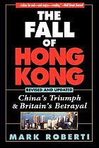 The fall of Hong Kong : China's triumph and Britain's betrayal