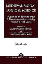Medieval modal logic and science : Augustine on necessary truth and Thomas on its impossibility without a first cause