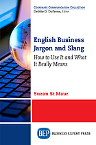 English Business Jargon and Slang : How to Use It and What It Really Means.