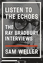 Listen to the echoes : the Ray Bradbury interviews
