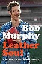 Leather Soul : a Half-Back Flanker's Rhythm and Blues.