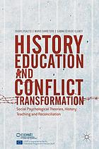 History Education and Conflict Transformation : Social Psychological Theories, History Teaching and Reconciliation
