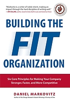 Building the fit organization : six core principles for making your company stronger, faster, and more competitive