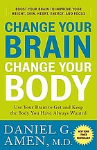 Change your brain, change your body : use your brain to get and keep the body you have always wanted