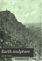 Earth sculpture ; or, The origin of landforms,