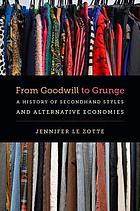 From Goodwill to grunge : a history of secondhand styles and alternative economies
