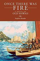 Once there was fire : a novel of old Hawaii