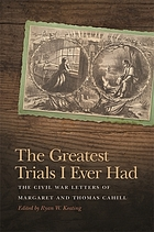 The greatest trials I ever had : the Civil War letters of Margaret and Thomas Cahill