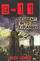 9-11 : descent into tyranny : the New World Order's dark plans to turn Earth into a prison planet