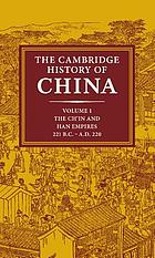 The Cambridge history of China. 1, The Ch'in and Han empires, 221 BC - AD 220 : 221 B.C. - A.D. 220