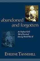 Abandoned and forgotten : an orphaned girl's tale of survival during World War II