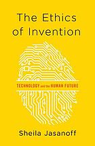 The ethics of invention : technology and the human future