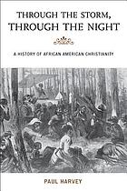 Through the storm, through the night : a history of African American Christianity
