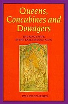 Queens, concubines, and dowagers : the king's wife in the early Middle Ages