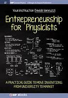 Entrepreneurship for physicists : a practical guide to move inventions from university to market