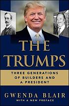 The Trumps : three generations that built an empire