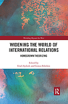 Widening the world of international relations : homegrown theorizing