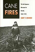 Cane fires : the anti-Japanese movement in Hawaii, 1865-1945