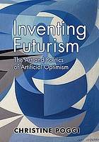 Inventing futurism : the art and politics of artificial optimism