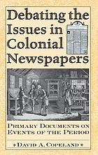 Debating the issues in colonial newspapers : primary documents on events of the period