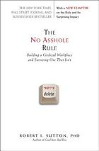 The no asshole rule : building a civilized workplace and surviving one that isn't