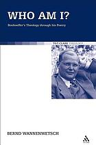 Who am I? : Bonhoeffer's theology through his poetry