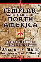 Templar sanctuaries in North America : sacred bloodlines and secret treasures