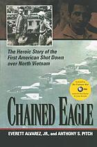 Chained eagle : the heroic story of the first American shot down over North Vietnam