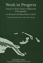 Work in progress : essays in New Guinea highlands ethnography in honour of Paula Brown Glick