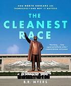 The cleanest race : how North Koreans see themselves - and why it matters