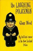 The laughing policeman : my brilliant career in the New Zealand Police