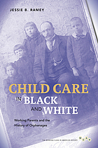 Child care in black and white : working parents and the history of orphanages