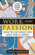 Work with passion : how to do what you love for a living