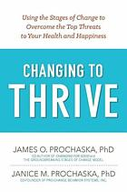 Changing to thrive : using the stages of change to overcome the top threats to your health and happiness
