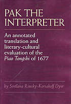 Pak the interpreter : an annotated translation and literary-cultural evaluation of the Piao tongshi of 1677
