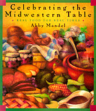 Celebrating the midwestern table : real food for real times