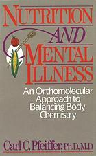 Nutrition and mental illness : an orthomolecular approach to balancing body chemistry