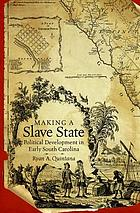 Making a slave state : political development in early South Carolina
