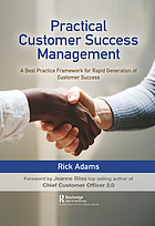 Practical customer success management : a best practice framework for rapid generation of customer success