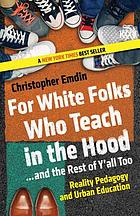 For white folks who teach in the hood - and the rest of y'all too : reality pedagogy and urban education