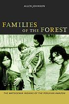 Families of the forest : the Matsigenka indians of the Peruvian Amazon
