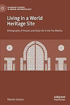 Living in a world heritage site : ethnography of houses and daily life in the Fez Medina